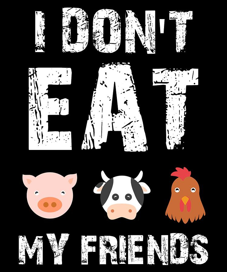 i-dont-eat-my-friends-friends-not-food-funny-veganism-jmg-designs